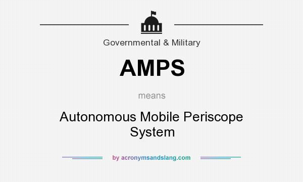 What does AMPS mean? It stands for Autonomous Mobile Periscope System