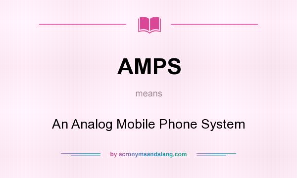 What does AMPS mean? It stands for An Analog Mobile Phone System
