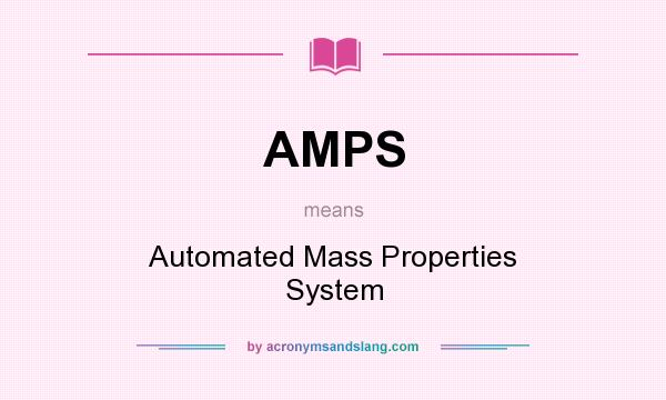 What does AMPS mean? It stands for Automated Mass Properties System