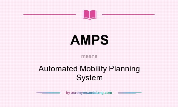 What does AMPS mean? It stands for Automated Mobility Planning System