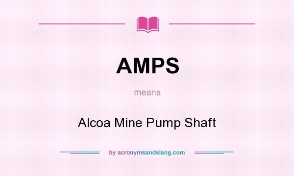 What does AMPS mean? It stands for Alcoa Mine Pump Shaft
