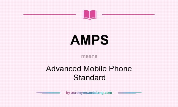 What does AMPS mean? It stands for Advanced Mobile Phone Standard