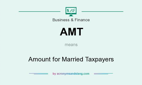 What does AMT mean? It stands for Amount for Married Taxpayers