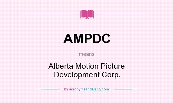 What does AMPDC mean? It stands for Alberta Motion Picture Development Corp.
