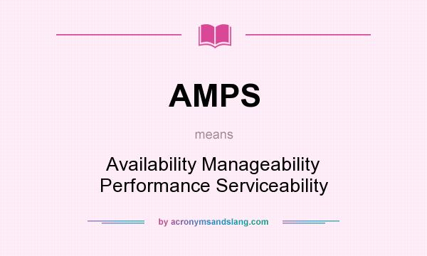 What does AMPS mean? It stands for Availability Manageability Performance Serviceability