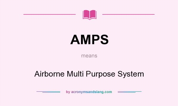 What does AMPS mean? It stands for Airborne Multi Purpose System