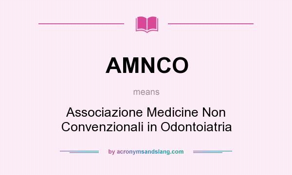 What does AMNCO mean? It stands for Associazione Medicine Non Convenzionali in Odontoiatria