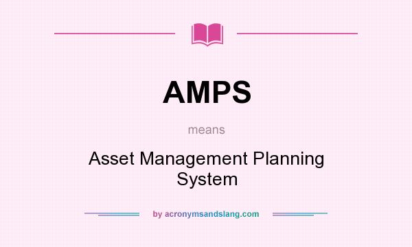 What does AMPS mean? It stands for Asset Management Planning System