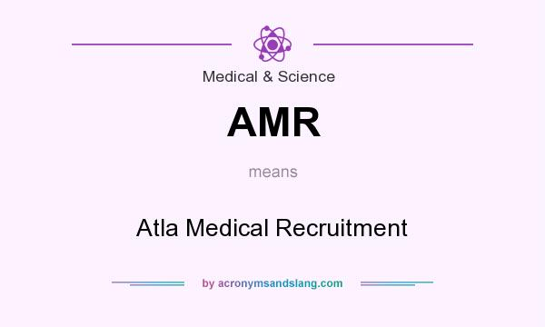 What does AMR mean? It stands for Atla Medical Recruitment