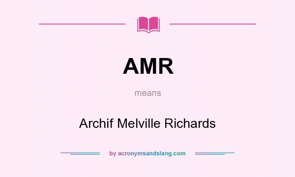 What does AMR mean? It stands for Archif Melville Richards