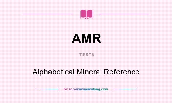 What does AMR mean? It stands for Alphabetical Mineral Reference