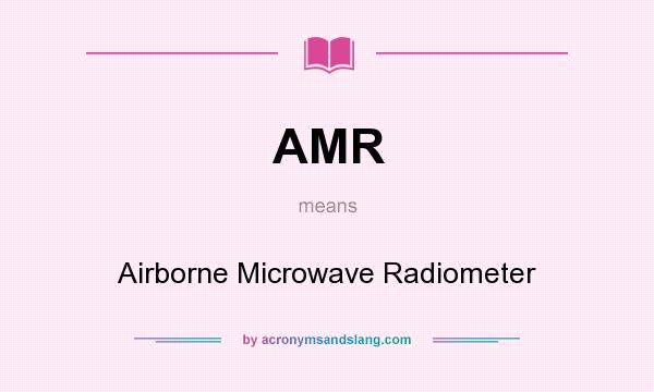 What does AMR mean? It stands for Airborne Microwave Radiometer