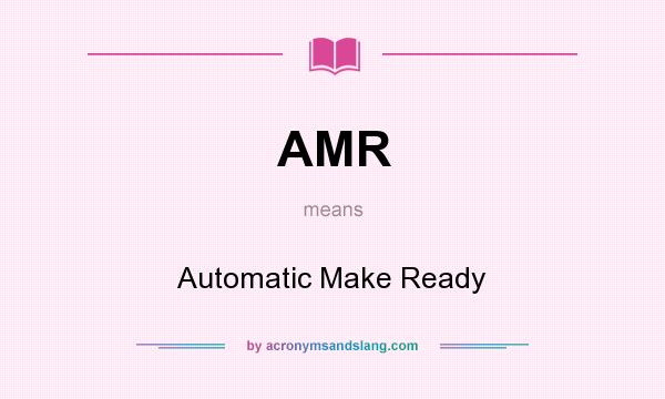 What does AMR mean? It stands for Automatic Make Ready
