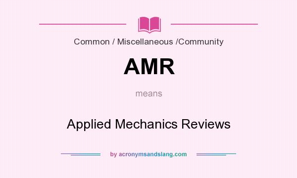 What does AMR mean? It stands for Applied Mechanics Reviews