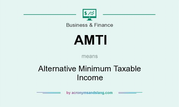 What does AMTI mean? It stands for Alternative Minimum Taxable Income