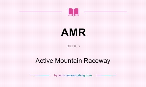 What does AMR mean? It stands for Active Mountain Raceway