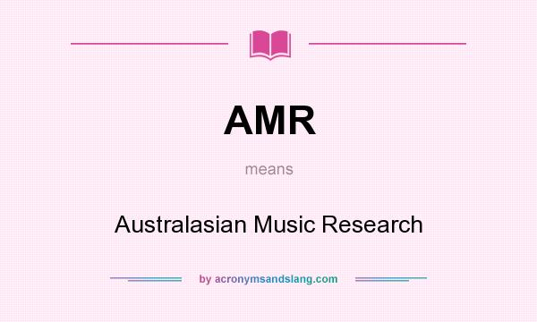 What does AMR mean? It stands for Australasian Music Research