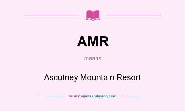 What does AMR mean? It stands for Ascutney Mountain Resort