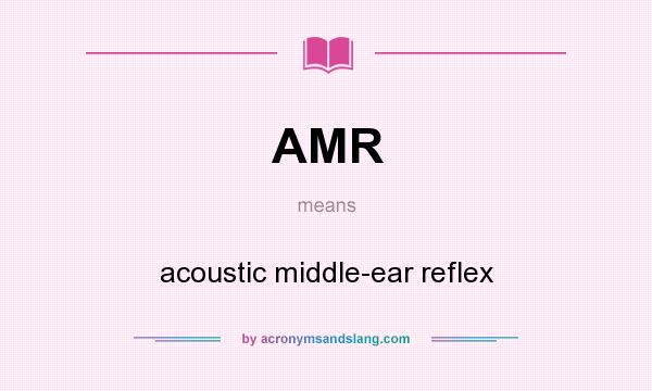What does AMR mean? It stands for acoustic middle-ear reflex