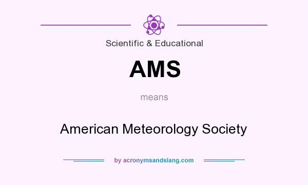 What does AMS mean? It stands for American Meteorology Society