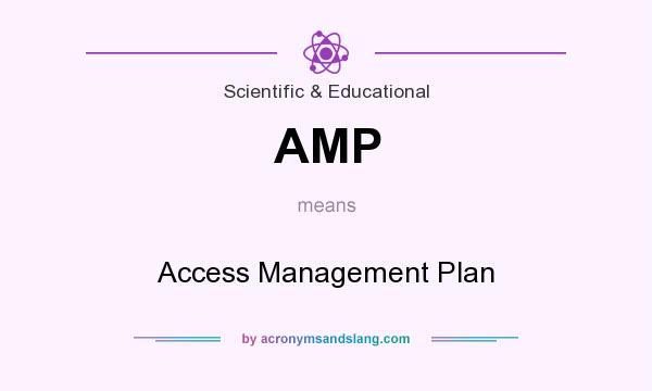 What does AMP mean? It stands for Access Management Plan