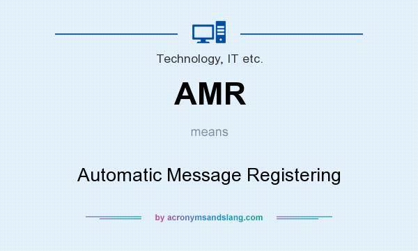 What does AMR mean? It stands for Automatic Message Registering