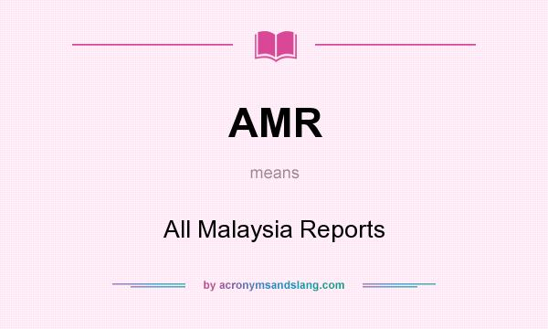 What does AMR mean? It stands for All Malaysia Reports