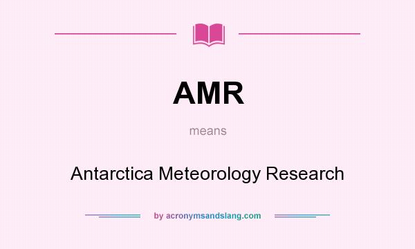 What does AMR mean? It stands for Antarctica Meteorology Research