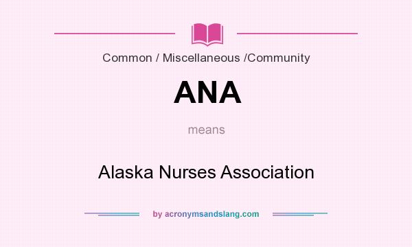 What does ANA mean? It stands for Alaska Nurses Association