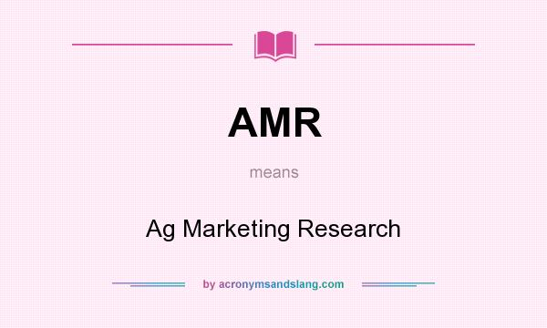 What does AMR mean? It stands for Ag Marketing Research