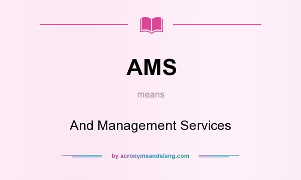 What does AMS mean? It stands for And Management Services