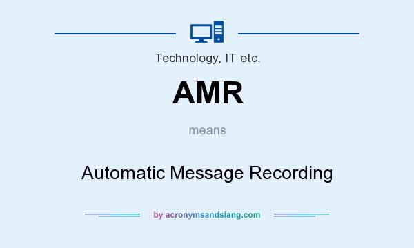 What does AMR mean? It stands for Automatic Message Recording