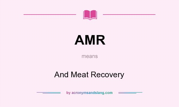 What does AMR mean? It stands for And Meat Recovery