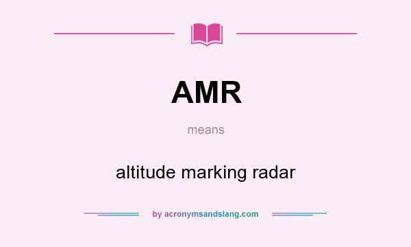 What does AMR mean? It stands for altitude marking radar