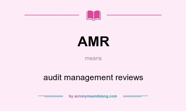 What does AMR mean? It stands for audit management reviews