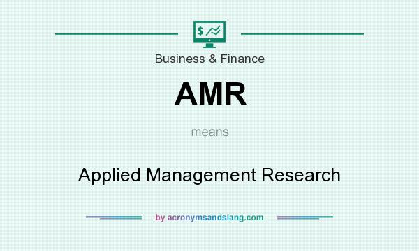 What does AMR mean? It stands for Applied Management Research
