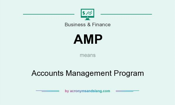 What does AMP mean? It stands for Accounts Management Program