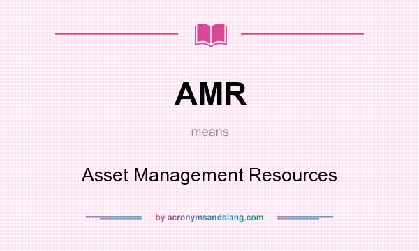 What does AMR mean? It stands for Asset Management Resources