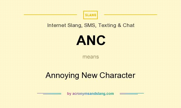 What does ANC mean? It stands for Annoying New Character