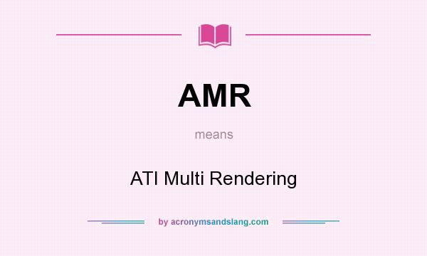 What does AMR mean? It stands for ATI Multi Rendering