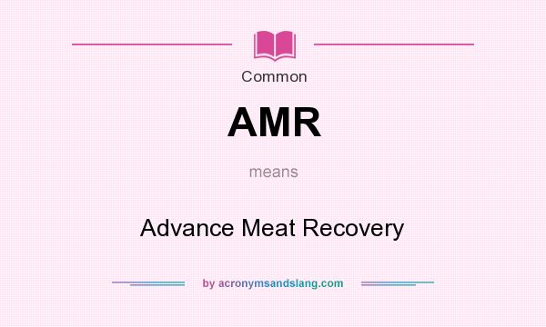 What does AMR mean? It stands for Advance Meat Recovery