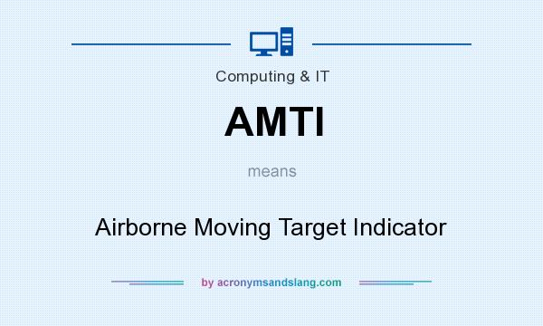 What does AMTI mean? It stands for Airborne Moving Target Indicator