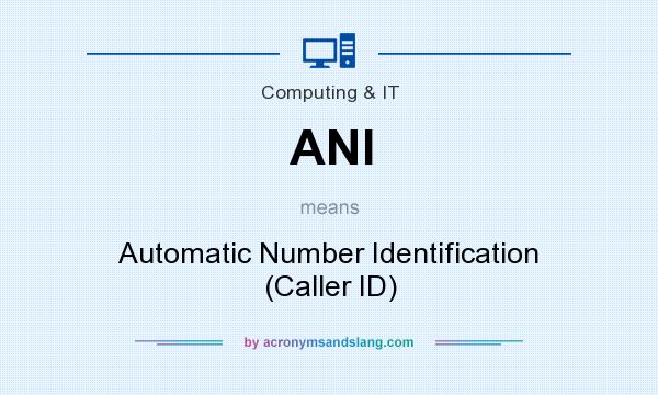 What does ANI mean? It stands for Automatic Number Identification (Caller ID)