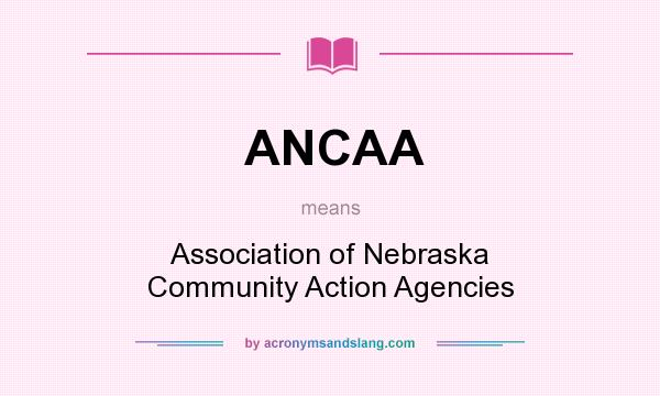 What does ANCAA mean? It stands for Association of Nebraska Community Action Agencies