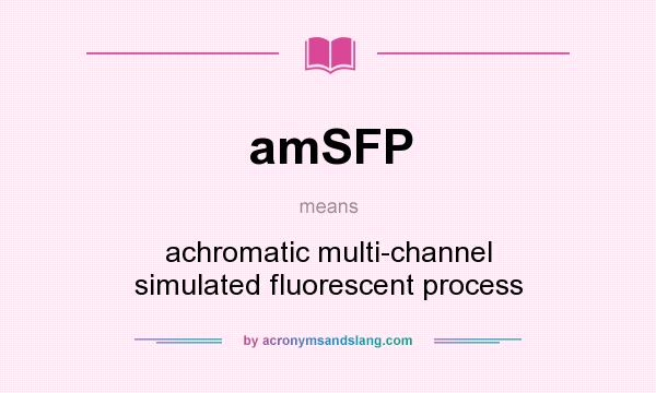 What does amSFP mean? It stands for achromatic multi-channel simulated fluorescent process