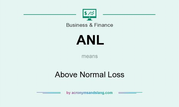 What does ANL mean? It stands for Above Normal Loss