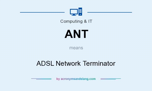 What does ANT mean? It stands for ADSL Network Terminator