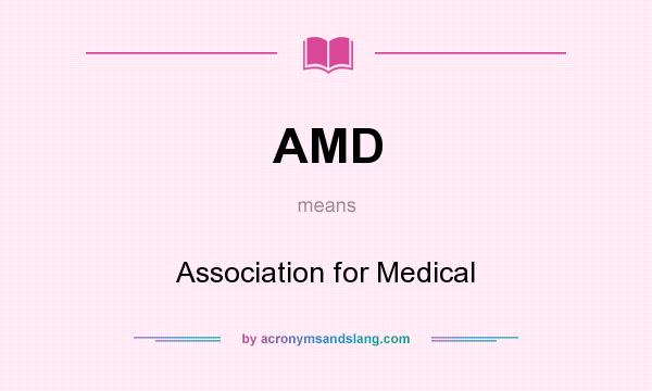 What does AMD mean? It stands for Association for Medical