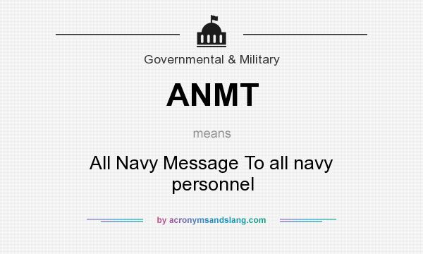 What does ANMT mean? It stands for All Navy Message To all navy personnel