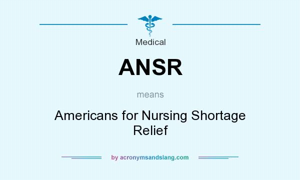 What does ANSR mean? It stands for Americans for Nursing Shortage Relief